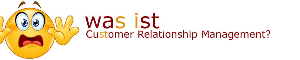 Was ist CRM - Customer Relationship Management?
