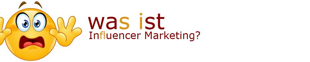 Was ist Influencer Marketing
