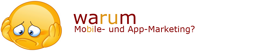 Warum Mobile- und App-Marketing?